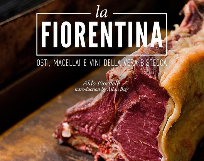 La fiorentina. Osti, macellai e vini della vera bistecca. Il libro di Aldo Fiordelli